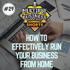 Design Business From Home 029 How To Effectively Run Your Business From Home Multiply