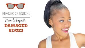 weak hair edges reader question how to repair damaged edges from weaves