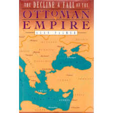Decline And Fall Of The Ottoman Empire Alan Palmer The Decline And Fall Of The Ottoman Empire