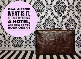 is airbnb cheaper than hotel q a airbnb what is it is it cheaper than a hotel and how do you