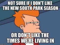 South Park And Its Gone Meme - it was either this or the south park aaaaaand its gone meme