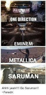 Ahhh Yeah Meme - one direction eminem metallica saruman ahhh yeah go saruman