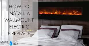 Electric Wall Fireplace How To Install A Wall Mounted Electric Fireplace Modern Blaze