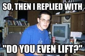 Internet Nerd Meme - do you even lift know your meme