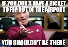 Fly Out Memes - if you don t have a ticket to fly out of the airport you shouldn