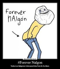Memes De Nalgones - forever nalgon desmotivaciones