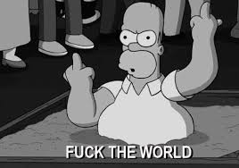 Fuck The World Memes - yes homer fuck the world word up pinterest
