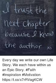 Write Your Own Meme - apter every day we write our own life story we each have within us