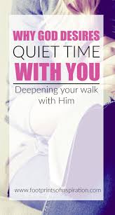 quotes about time with god why god desires quiet time with you footprints of inspiration