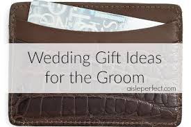 wedding gift ideas for and groom 10 wedding gift ideas for the groom aisle