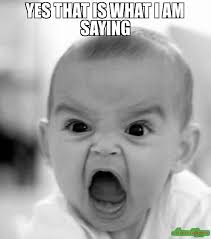 Yes Meme Picture - yes that is what i am saying meme angry baby 2195 memeshappen
