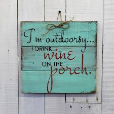 i u0027m outdoorsy i drink wine on the porch rustic decor
