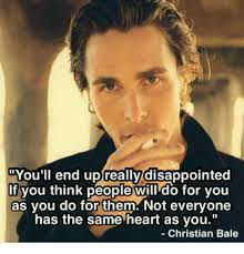 Christian Bale Meme - you ll end up really disappointed f you think people will do tor you