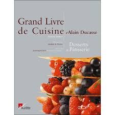 grand livre de cuisine d alain ducasse grand livre de cuisine d alain ducasse desserts et pâtisseries