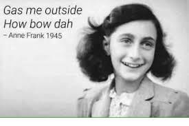 Anne Frank Memes - gas me outside how bow dah anne frank 1945 meme on me me
