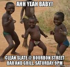 Ahh Yeah Meme - ahh yeah baby clean slate bourbon street bar and grill