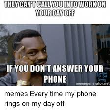 Answer Your Phone Meme - they cant call you into work on your day off if you dont answer