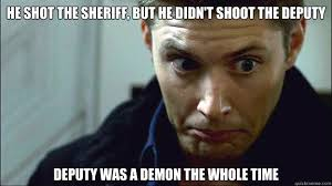 Demon Memes - he shot the sheriff but he didn t shoot the deputy deputy was a