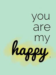 you are my happy quotes quotes happiness quotes