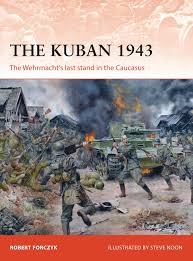 the kuban 1943 the wehrmacht u0027s last stand in the caucasus