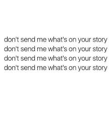 Your Story Meme - don t send me what s on your story don t send me what s on your