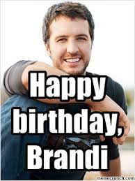 Luke Bryan Happy Birthday Meme - birthday brandi