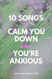 Colors That Calm You Down by 10 Songs To Calm You Down When You U0027re Anxious