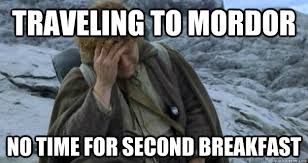 Second Breakfast Meme - traveling to mordor no time for second breakfast middle earth