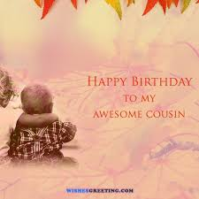 Happy Birthday Wishes For A Cousin When You Want To Say Happy Birthday And Send Best Wishes To Your