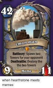 Heartstone Meme - 42 cmon man battlecry spawn two towers for your opponent deathrattle
