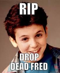 Drop Dead Fred Meme - drop dead fred quickmeme