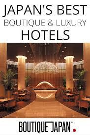 japan u0027s best boutique u0026 luxury hotels