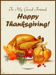 to my friend happy thanksgiving card thanksgiving is