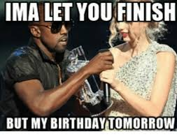 ima let you finish but my birthday tomorrow meme on me me