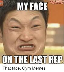 That Face Meme - my face on the last rep that face gym memes gym meme on me me