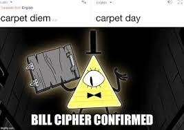 Funny Gravity Falls Memes - carpet deim was an episode in gravity falls and look what i found