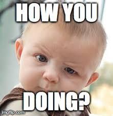 What You Doing Meme - skeptical baby meme imgflip