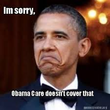 Obama Care Meme - meme creator im sorry obama care doesn t cover that meme