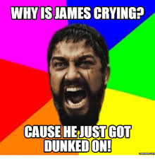James Van Der Meme - whyis james crying cause hejustgott dunkedon memes com whys
