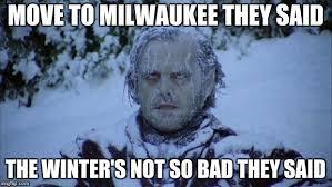 Milwaukee Meme - cold memes imgflip