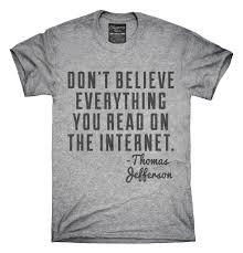 don u0027t believe everything you read on the internet thomas jefferson