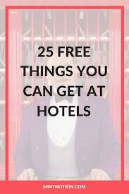 25 free things you can get at hotels mint notion