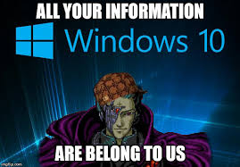 Meme Generator Windows 10 - all your information are belong to us imgflip