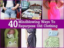 40 mindblowing ways to repurpose old clothing trendsandideas com