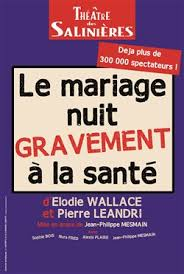 le mariage nuit gravement ã la santã le mariage nuit gravement à la santé théâtre des saliniéres