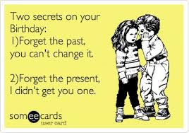 two secrets on your birthday 1 forget the past you can t change