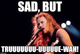 James Hetfield Meme - james hetfield meme generator imgflip