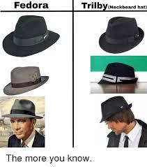 Fedora Hat Meme - fedora trilbyneckbeard hat fedora meme on me me