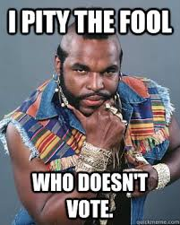 I Pity The Fool Meme - funny voting meme voting best of the funny meme