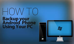 how to backup an android phone to backup your android phone using your pc